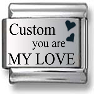 Custom You Are My Love Italian Charm