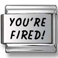You're fired! Italian Charm